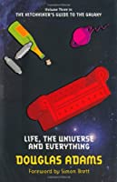 Life, the Universe and Everything: 3/5 (Hitchhikers Guide 3)