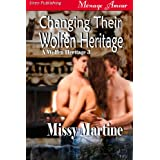 Changing Their Wolfen Heritage [A Wolfen Heritage 3] (Siren Publishing Menage Amour) ~ Missy Martine