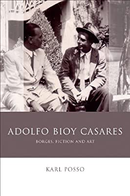 Adolfo Bioy Casares: Borges, Fiction and Art (University of Wales - Iberian and Latin American Studies)