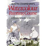 Alwyn Crawshaw's Watercolour Painting Course: A Step-by-step Guide to Successby Alwyn Crawshaw