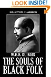 The Souls of Black Folk and Other Writings by W.E.B. Du Bois (Halcyon Classics)
