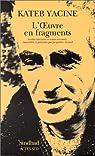 L'oeuvre en fragments : In�dits litt�raires et textes retrouv�s par Kateb