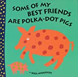 Some of My Best Friends Are Polka Dot Pigs