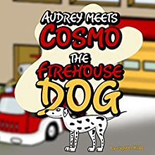 Audrey Meets Cosmo the Firehouse Dog (       UNABRIDGED) by Jupiter Kids Narrated by Christy Williamson
