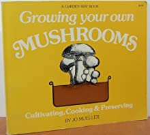 Growing & Cooking Your Own Mushrooms: Cultivating, Cooking & Preserving, Mueller, Jo