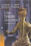 echange, troc Jacques Le Goff, Nicolas Truong - Une histoire du corps au Moyen-Âge