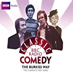 Classic BBC Radio Comedy: The Burkiss Way: The Complete First Series | Andrew Marshall,David Renwick