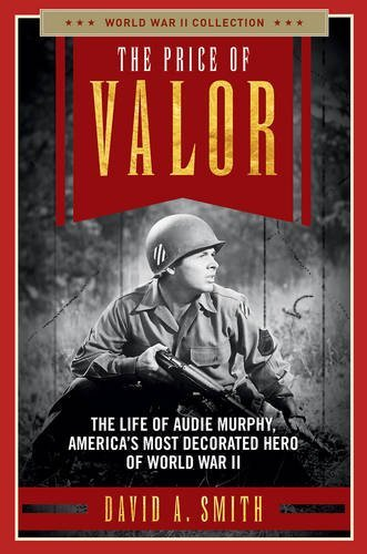 the-price-of-valor-the-life-of-audie-murphy-americas-most-decorated-hero-of-world-war-ii-world-war-i