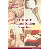 Female Masturbation 4 DVD Collection: Every Woman's Orgasm is Unique, Clitoris, Pleasures of a Woman in Orgasm - Elle & Denise ~ The Welcomed Consensus