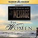 Special Moments with The Message for Women Audiobook by Eugene H. Peterson Narrated by Rebecca St. James, Janna Long, Danielle Young, Brooke Sanford
