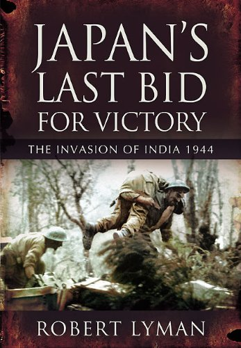 JAPAN'S LAST BID FOR VICTORY: The Invasion of India, 1944