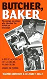 img - for Butcher, Baker: The Savage Sex Slayer Who Bloodied the Alaskan Landscape by Gilmour, Walter, Hale, Leland E. (2003) Paperback book / textbook / text book