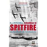 R J Mitchell: Schooldays to Spitfireby Gordon Mitchell