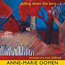 Pulling Down the Barn: Memories of a Rural Childhood: Great Lakes Books Series (       UNABRIDGED) by Anne-Marie Oomen Narrated by Michelle Babb