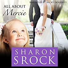 All About Mercie: The Mercie Series, Book 3 Audiobook by Sharon Srock Narrated by Becky Doughty