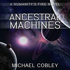 Ancestral Machines: A Humanity's Fire Novel Audiobook by Michael Cobley Narrated by David Thorpe