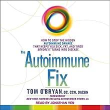 The Autoimmune Fix: How to Stop the Hidden Autoimmune Damage That Keeps You Sick, Fat, and Tired Before It Turns Into Disease | Livre audio Auteur(s) : Tom O'Bryan DC CCN DACBN Narrateur(s) : Jonathan Yen