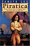 Piratica: Being a Daring Tale of a Singular Girl's Adventure Upon the High Seas (0525473246) by Rose, Carrie