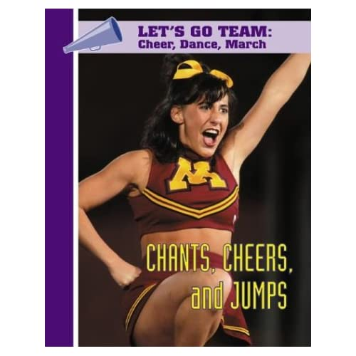 Chants, Cheers, and Jumps (Let's Go Team--Cheer, Dance, March)