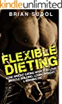 Flexible Dieting: Lose Weight Eating...