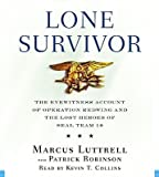 Lone Survivor: The Eyewitness Account of Operation Redwing and the Lost Heroes of Seal Team 10 [LONE SURVIVOR               5D]