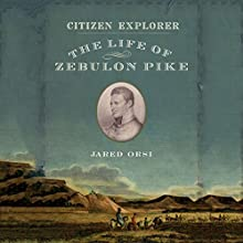 Citizen Explorer: The Life of Zebulon Pike (       UNABRIDGED) by Jared Orsi Narrated by Stephen McLaughlin