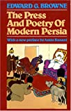 img - for The Press and Poetry of Modern Persia: Partly Based on the Manuscript Work of Mirza Muhammad Ali Khan Tarbiyat of Tabriz book / textbook / text book