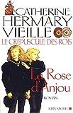 echange, troc Catherine Hermary-Vieille - Le Crépuscule des rois, tome 1 : La Rose d'Anjou