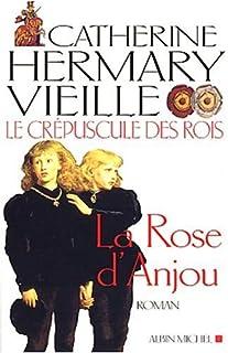 Le crépuscule des rois : [1] : La rose d'Anjou, Hermary-Vieille, Catherine