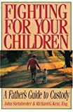 Fighting for Your Children: A Father&#39;s Guide to Custody