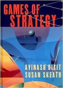 Games of Strategy: Avinash K. Dixit, Susan Skeath