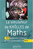 Le simulateur de Kh�lles de Maths. 723 exercices corrig�s de math�matiques en MPSI