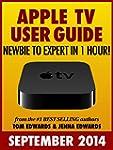 Apple TV User Guide: Newbie to Expert...