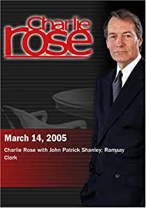 Charlie Rose with John Patrick Shanley; Ramsay Clark (March 14, 2005)