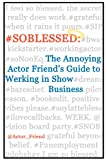 #SOBLESSED: the Annoying Actor Friends Guide to Werking in Show Business