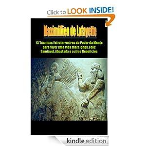 13 Técnicas Extraterrestres do Poder da Mente para Viver uma vida mais longa, Feliz, Saudável, Abastada e outros Benefícios (Portuguese Edition)