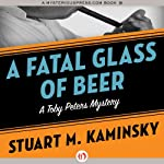 A Fatal Glass of Beer (       UNABRIDGED) by Stuart M Kaminsky Narrated by Jim Meskimen