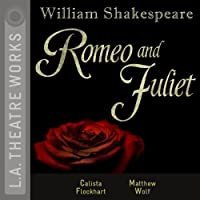 Romeo and Juliet  by William Shakespeare Narrated by Calista Flockhart, Matthew Wolf, Julie White, Alan Mandell, Richard Chamberlain, Nicholas Hormann, Josh Stamberg
