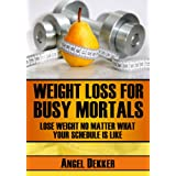 Weight Loss for Busy Mortals (Busy Mortals Books Book 1) ~ Angel Dekker