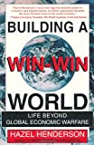 Building a Win-Win World (1576750272) by Henderson, Hazel