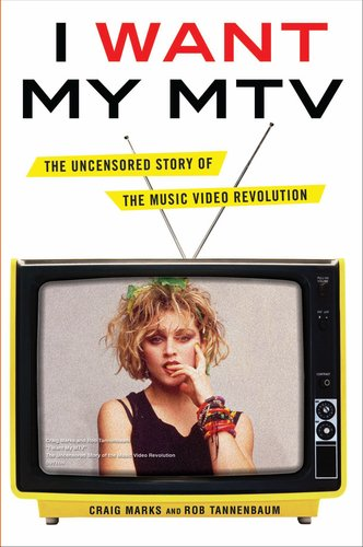 I Want My MTV: The Uncensored Story of the Music Video Revolution, Craig Marks, Rob Tannenbaum