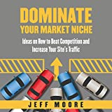 img - for Dominate Your Market Niche: Ideas on How to Beat Competition and Increase Your Site's Traffic book / textbook / text book