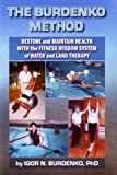 The Burdenko Method - Restore & Maintain Health With The Fitness Wisdom System of Water & Land Therapy