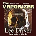 The Vaporizer: Chase Dagger, Book 6 (       UNABRIDGED) by Lee Driver Narrated by Jerry Sciarrio