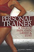 The Personal Trainer: A Tale of Pain, Gain, Greed & Lust