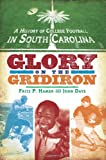 img - for A History of College Football in South Carolina: Glory on the Gridiron (Regional Histories) book / textbook / text book