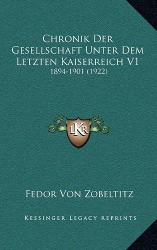 Chronik Der Gesellschaft Unter Dem Letzten Kaiserreich V1: 1894-1901 (1922)