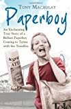 Tony Macaulay Paperboy: An Enchanting True Story of a Belfast Paperboy Coming to Terms with the Troubles