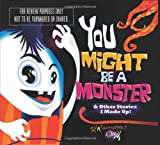 img - for You Might be a Monster: & Other Stories I Made Up book / textbook / text book