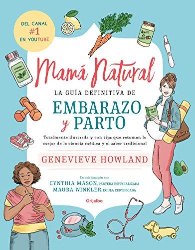 Mama natural / The Mama Natural Week-by-Week Guide to Pregnancy and Childbirth  [Howland, Genevieve] (Tapa Blanda)